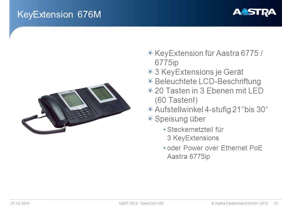 © Aastra Deutschland GmbH - 2012 73 27.02.2014 CeBIT 2012 - OpenCom 100 KeyExtension 676M KeyExtension für Aastra 6775 / 6775ip 3 KeyExtensions je Ger