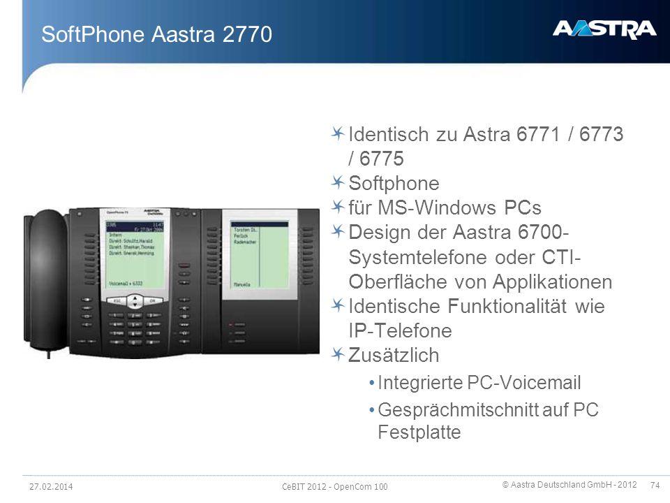 © Aastra Deutschland GmbH - 2012 74 SoftPhone Aastra 2770 Identisch zu Astra 6771 / 6773 / 6775 Softphone für MS-Windows PCs Design der Aastra 6700- S