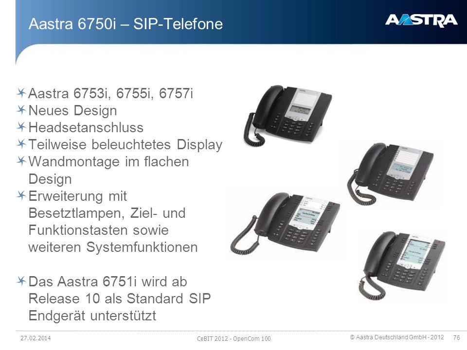 © Aastra Deutschland GmbH - 2012 76 Aastra 6750i – SIP-Telefone Aastra 6753i, 6755i, 6757i Neues Design Headsetanschluss Teilweise beleuchtetes Displa