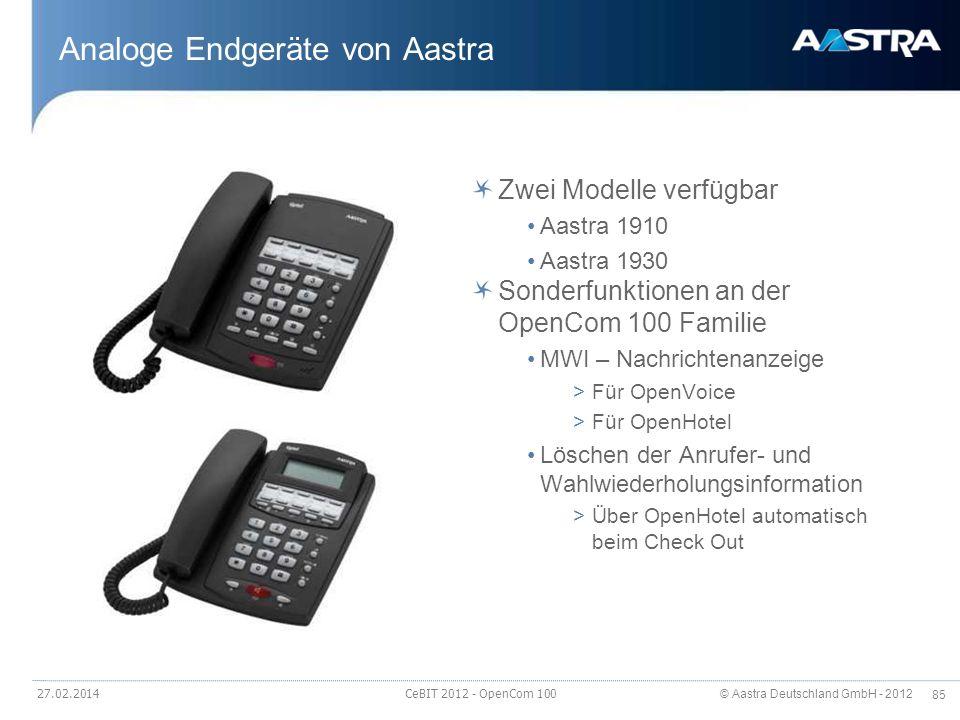 © Aastra Deutschland GmbH - 2012 85 27.02.2014 CeBIT 2012 - OpenCom 100 Analoge Endgeräte von Aastra Zwei Modelle verfügbar Aastra 1910 Aastra 1930 So