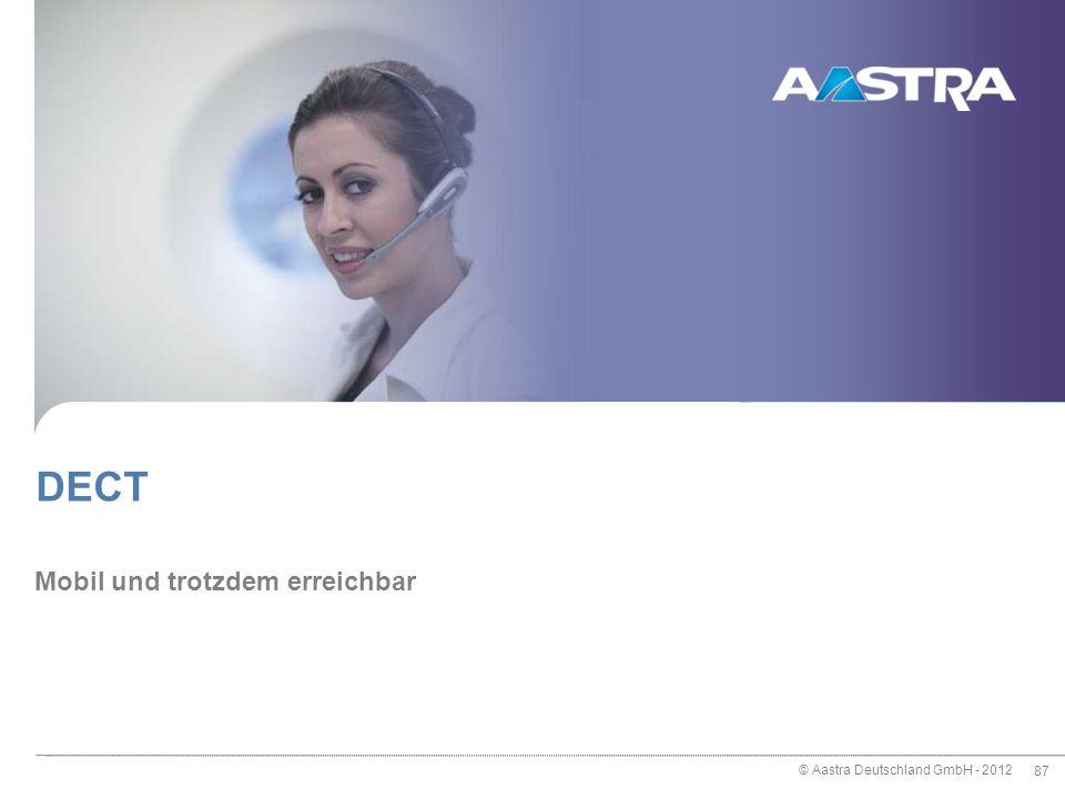 © Aastra Deutschland GmbH - 2012 87 Mobil und trotzdem erreichbar DECT