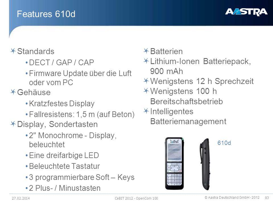 © Aastra Deutschland GmbH - 2012 93 Features 610d Standards DECT / GAP / CAP Firmware Update über die Luft oder vom PC Gehäuse Kratzfestes Display Fal