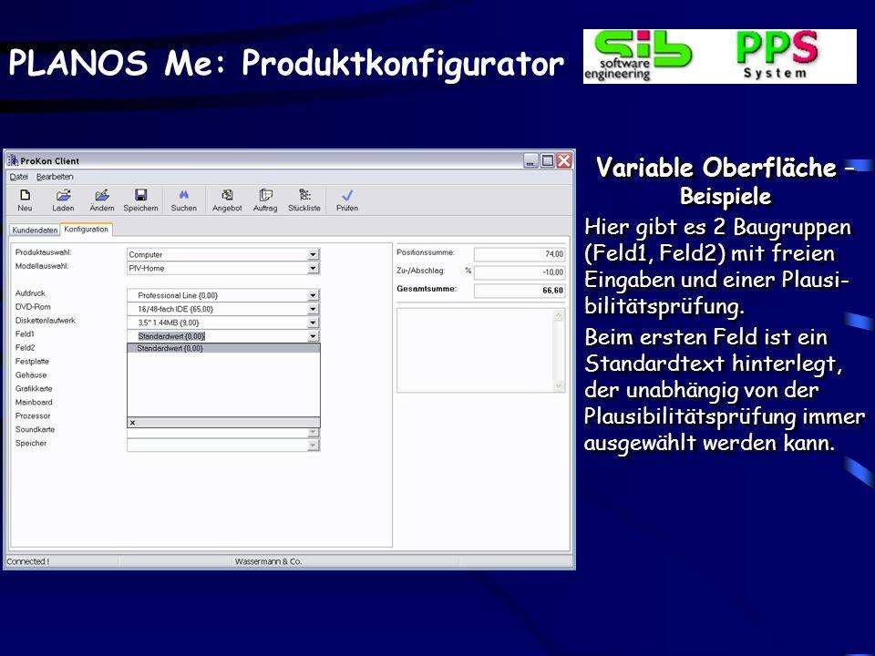 PLANOS Me: Produktkonfigurator Variable Oberfläche – Beispiele Hier gibt es 2 Baugruppen (Feld1, Feld2) mit freien Eingaben und einer Plausi- bilitätsprüfung.