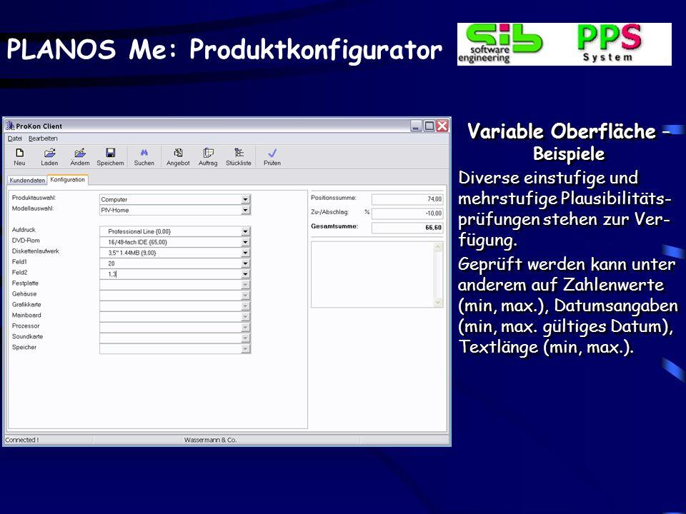 PLANOS Me: Produktkonfigurator Variable Oberfläche – Beispiele Diverse einstufige und mehrstufige Plausibilitäts- prüfungen stehen zur Ver- fügung.