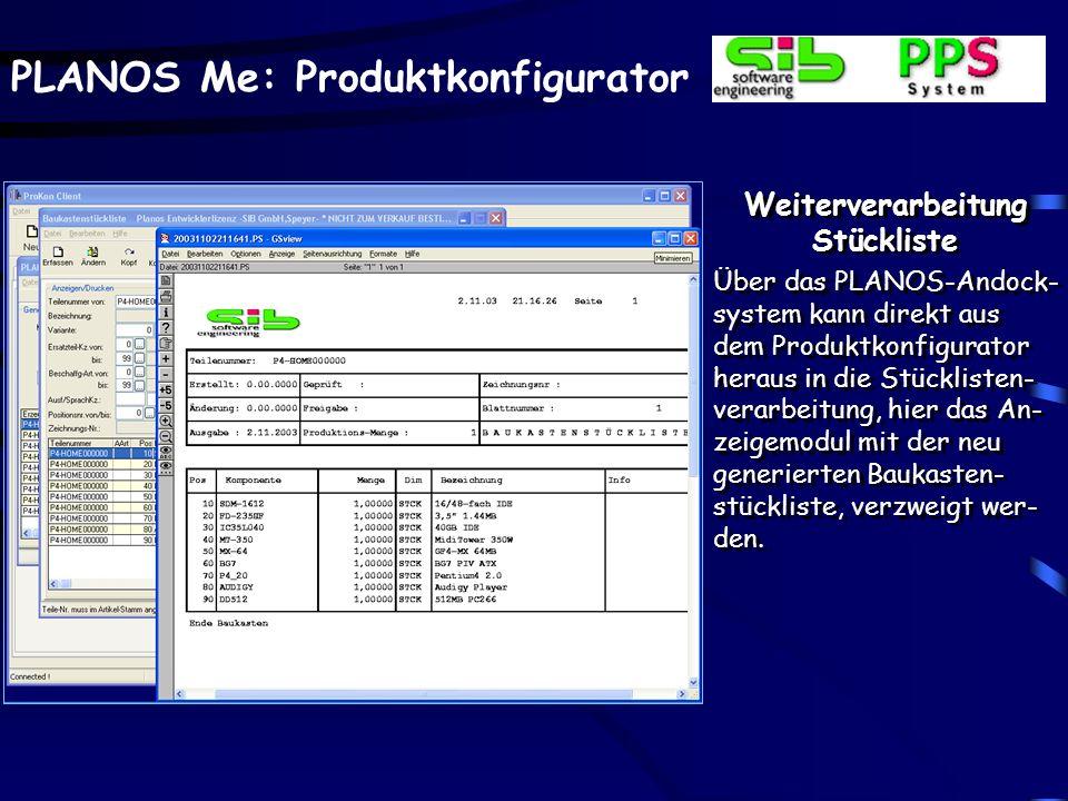 PLANOS Me: Produktkonfigurator Weiterverarbeitung Stückliste Über das PLANOS-Andock- system kann direkt aus dem Produktkonfigurator heraus in die Stücklisten- verarbeitung, hier das An- zeigemodul mit der neu generierten Baukasten- stückliste, verzweigt wer- den.