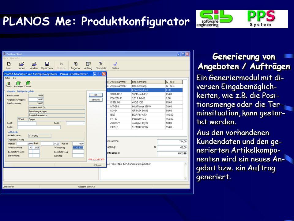 PLANOS Me: Produktkonfigurator Generierung von Angeboten / Aufträgen Ein Generiermodul mit di- versen Eingabemöglich- keiten, wie z.B.