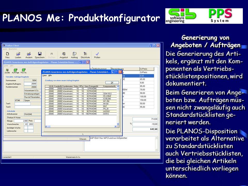 PLANOS Me: Produktkonfigurator Generierung von Angeboten / Aufträgen Die Generierung des Arti- kels, ergänzt mit den Kom- ponenten als Vertriebs- stücklistenpositionen, wird dokumentiert.