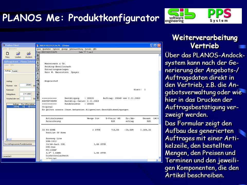 PLANOS Me: Produktkonfigurator Weiterverarbeitung Vertrieb Über das PLANOS-Andock- system kann nach der Ge- nerierung der Angebots-/ Auftragsdaten direkt in den Vertrieb, z.B.