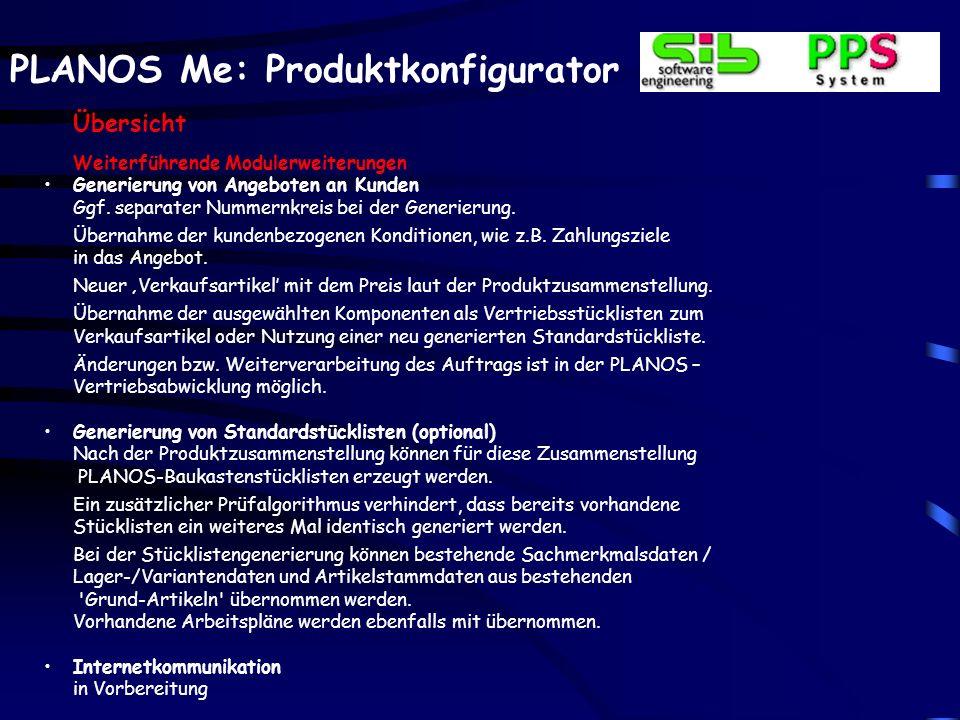 PLANOS Me: Produktkonfigurator Übersicht Weiterführende Modulerweiterungen Generierung von Angeboten an Kunden Ggf.