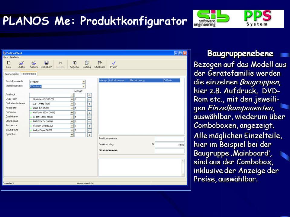 PLANOS Me: Produktkonfigurator Baugruppenebene Bezogen auf das Modell aus der Gerätefamilie werden die einzelnen Baugruppen, hier z.B.