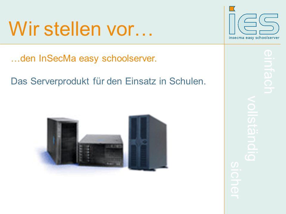 einfach vollständig sicher Wir stellen vor… …den InSecMa easy schoolserver. Das Serverprodukt für den Einsatz in Schulen.