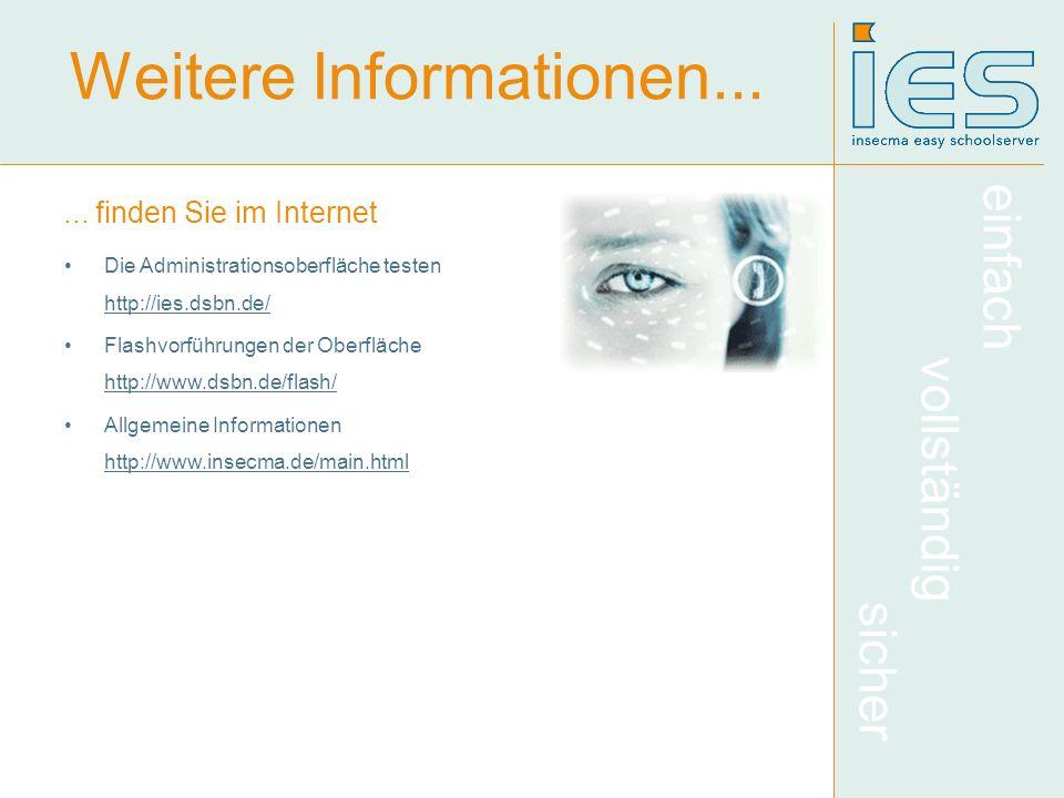 einfach vollständig sicher Weitere Informationen...... finden Sie im Internet Die Administrationsoberfläche testen http://ies.dsbn.de/ http://ies.dsbn