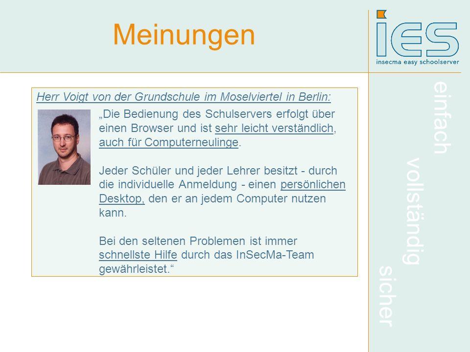 einfach vollständig sicher Herr Voigt von der Grundschule im Moselviertel in Berlin: Die Bedienung des Schulservers erfolgt über einen Browser und ist