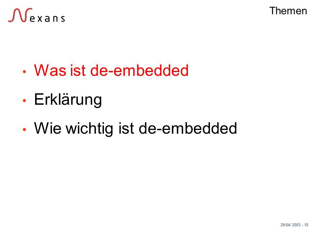 29/04/ 2003 - 10 Themen Was ist de-embedded Erklärung Wie wichtig ist de-embedded