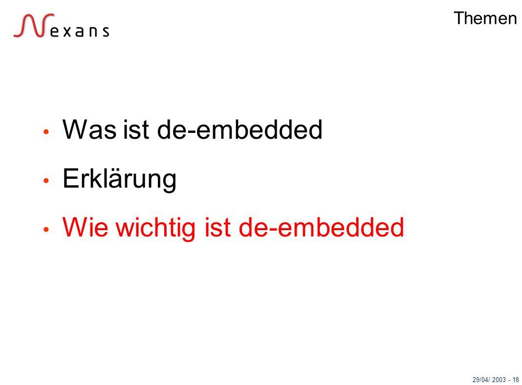 29/04/ 2003 - 18 Themen Was ist de-embedded Erklärung Wie wichtig ist de-embedded