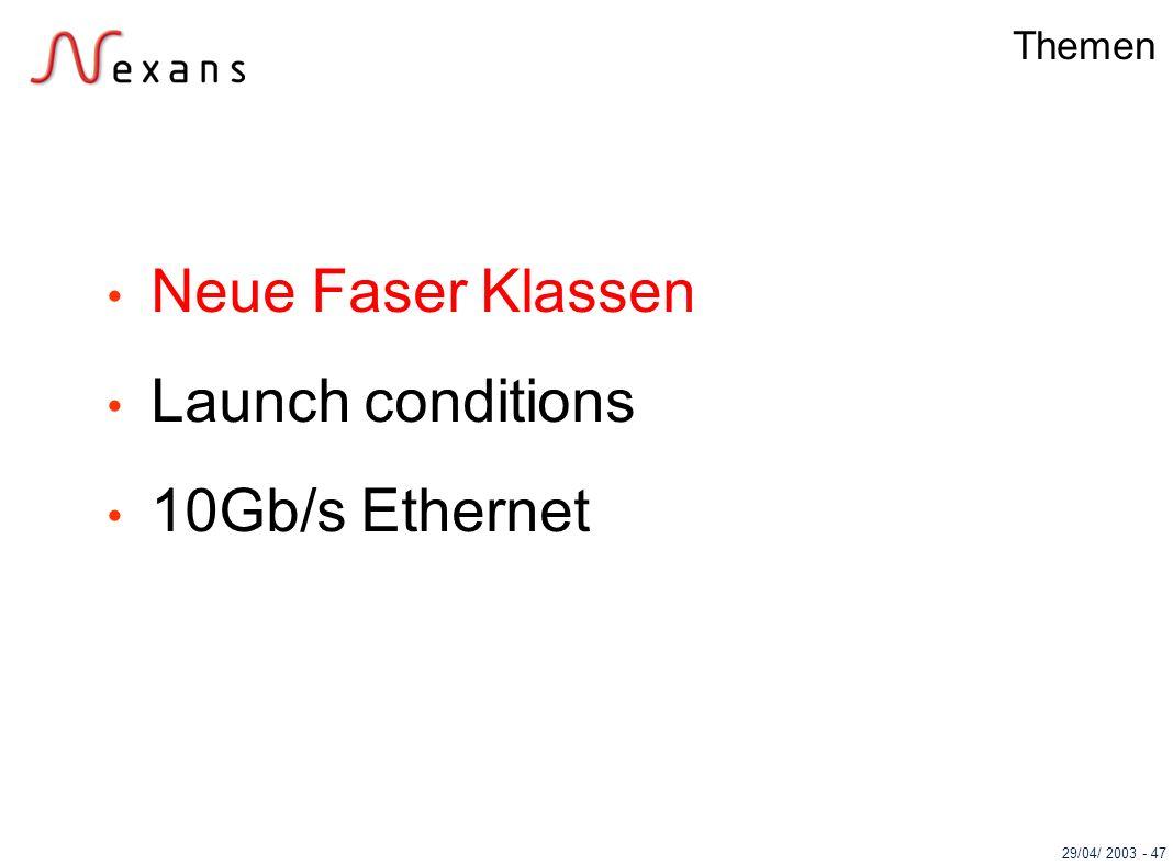 29/04/ 2003 - 47 Themen Neue Faser Klassen Launch conditions 10Gb/s Ethernet