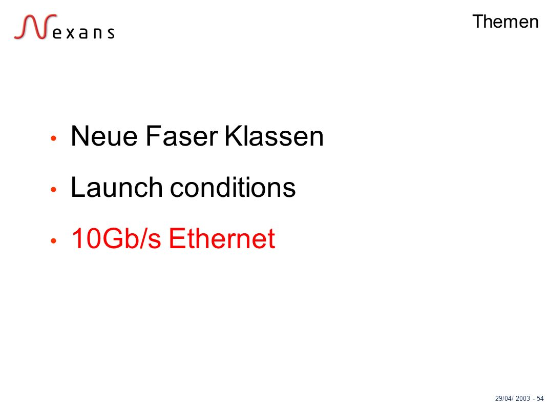 29/04/ 2003 - 54 Themen Neue Faser Klassen Launch conditions 10Gb/s Ethernet