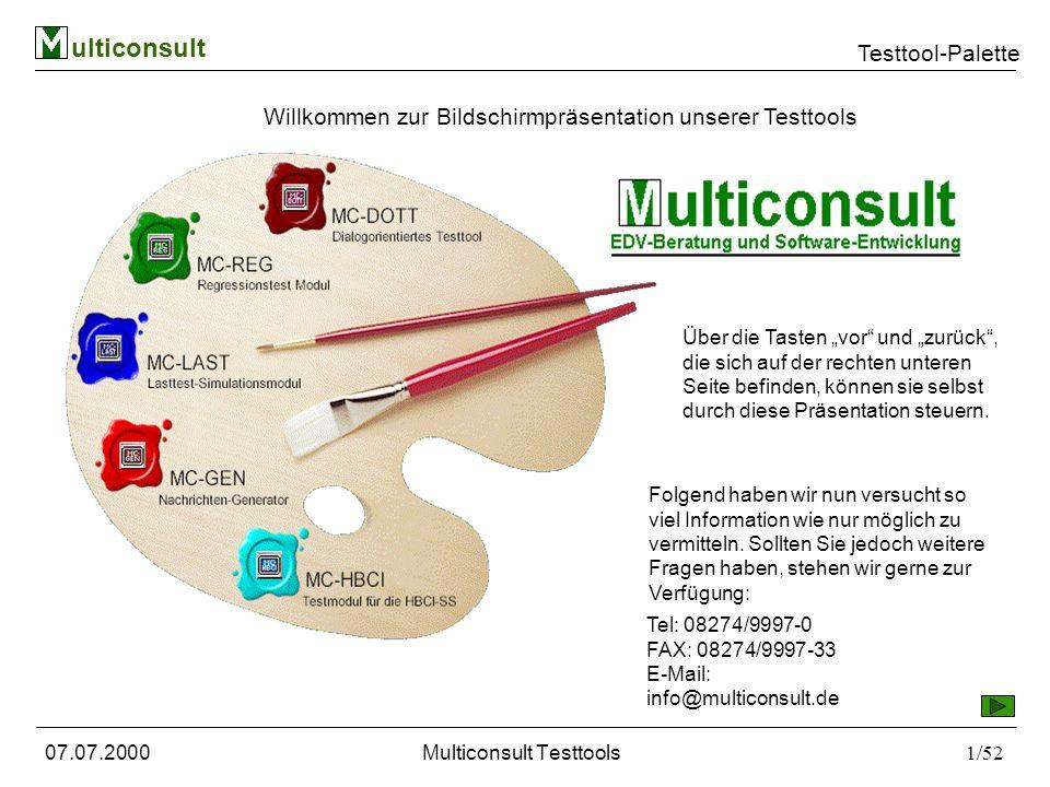 ulticonsult Testtool-Palette 07.07.2000Multiconsult Testtools1/52 Willkommen zur Bildschirmpräsentation unserer Testtools Folgend haben wir nun versucht so viel Information wie nur möglich zu vermitteln.