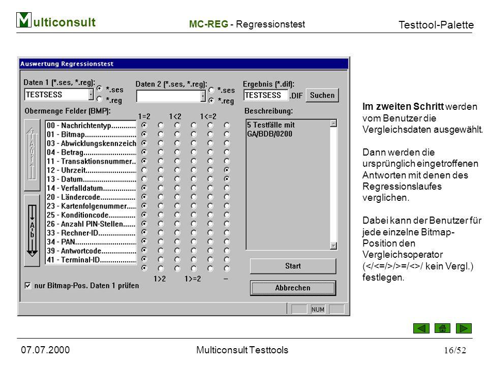 ulticonsult Testtool-Palette 07.07.2000Multiconsult Testtools16/52 Im zweiten Schritt werden vom Benutzer die Vergleichsdaten ausgewählt.