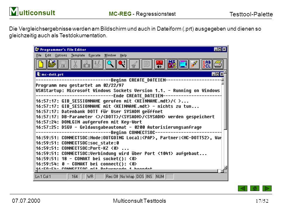 ulticonsult Testtool-Palette 07.07.2000Multiconsult Testtools17/52 Die Vergleichsergebnisse werden am Bildschirm und auch in Dateiform (.prt) ausgegeben und dienen so gleichzeitig auch als Testdokumentation.