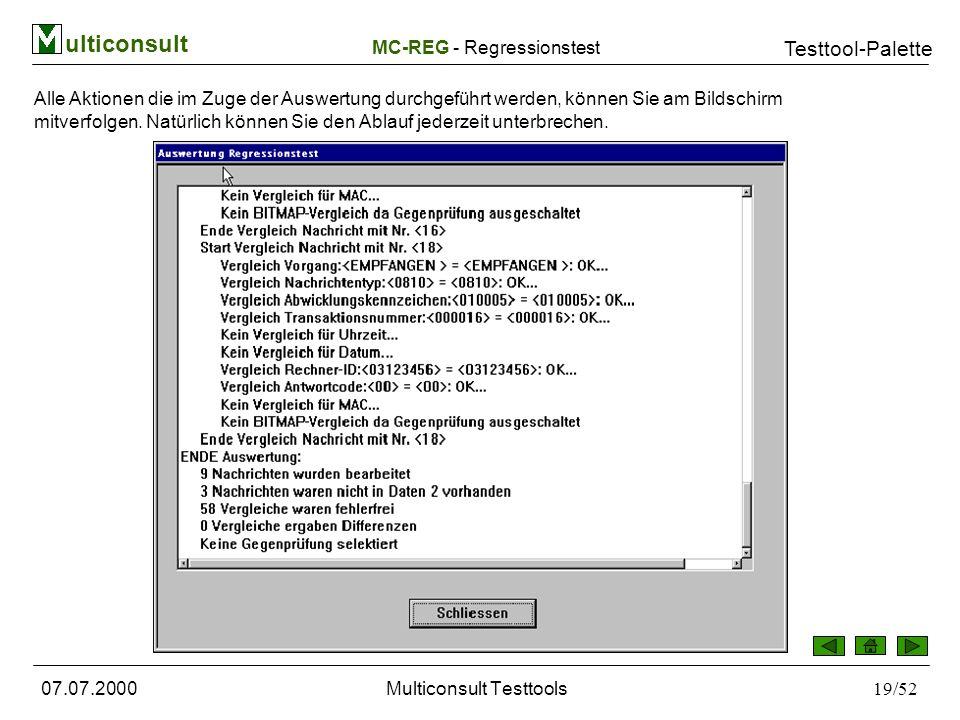ulticonsult Testtool-Palette 07.07.2000Multiconsult Testtools19/52 Alle Aktionen die im Zuge der Auswertung durchgeführt werden, können Sie am Bildschirm mitverfolgen.