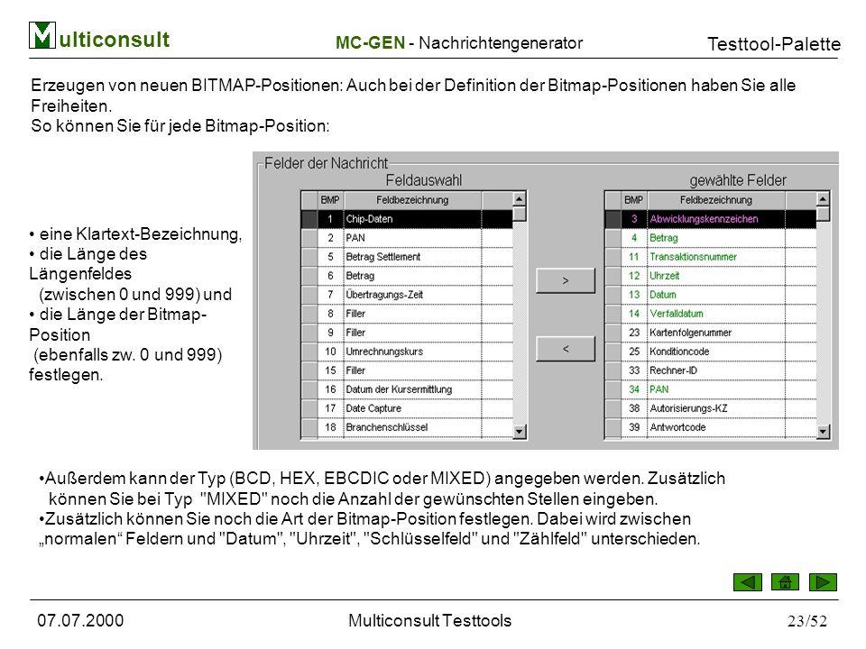ulticonsult Testtool-Palette 07.07.2000Multiconsult Testtools23/52 Erzeugen von neuen BITMAP-Positionen: Auch bei der Definition der Bitmap-Positionen haben Sie alle Freiheiten.