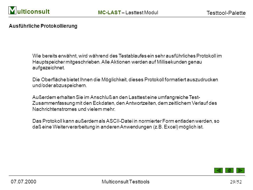 ulticonsult Testtool-Palette 07.07.2000Multiconsult Testtools29/52 Wie bereits erwähnt, wird während des Testablaufes ein sehr ausführliches Protokoll im Hauptspeicher mitgeschrieben.