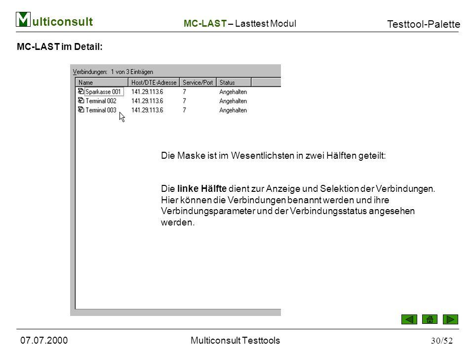 ulticonsult Testtool-Palette 07.07.2000Multiconsult Testtools30/52 MC-LAST im Detail: MC-LAST – Lasttest Modul Die Maske ist im Wesentlichsten in zwei Hälften geteilt: Die linke Hälfte dient zur Anzeige und Selektion der Verbindungen.