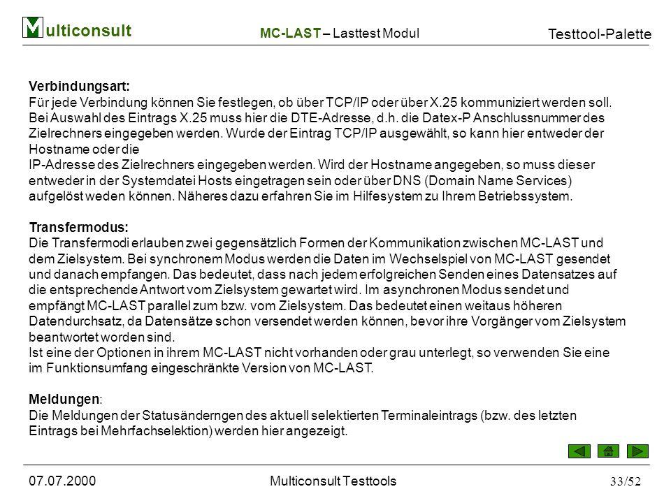 ulticonsult Testtool-Palette 07.07.2000Multiconsult Testtools33/52 Verbindungsart: Für jede Verbindung können Sie festlegen, ob über TCP/IP oder über X.25 kommuniziert werden soll.