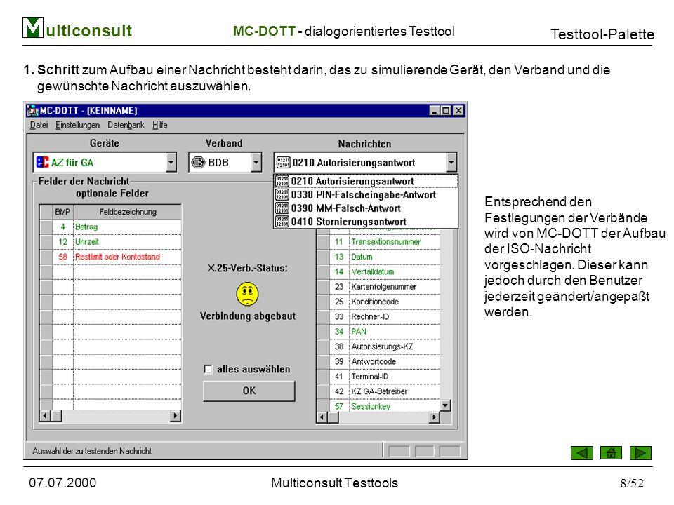 ulticonsult Testtool-Palette 07.07.2000Multiconsult Testtools49/52 Alle eingegeben Daten werden in einer Datenbank gespeichert und stehen in der Folge als Default-Werte zur Verfügung.