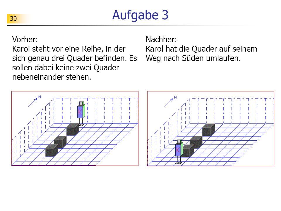 30 Aufgabe 3 Vorher: Karol steht vor eine Reihe, in der sich genau drei Quader befinden. Es sollen dabei keine zwei Quader nebeneinander stehen. Nachh