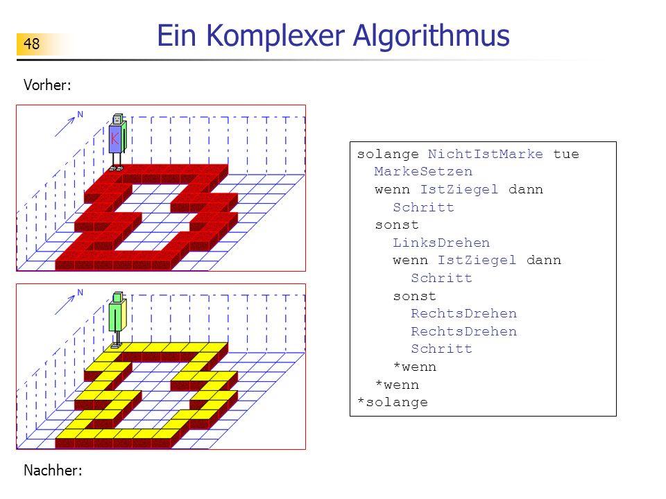 48 Ein Komplexer Algorithmus solange NichtIstMarke tue MarkeSetzen wenn IstZiegel dann Schritt sonst LinksDrehen wenn IstZiegel dann Schritt sonst Rec