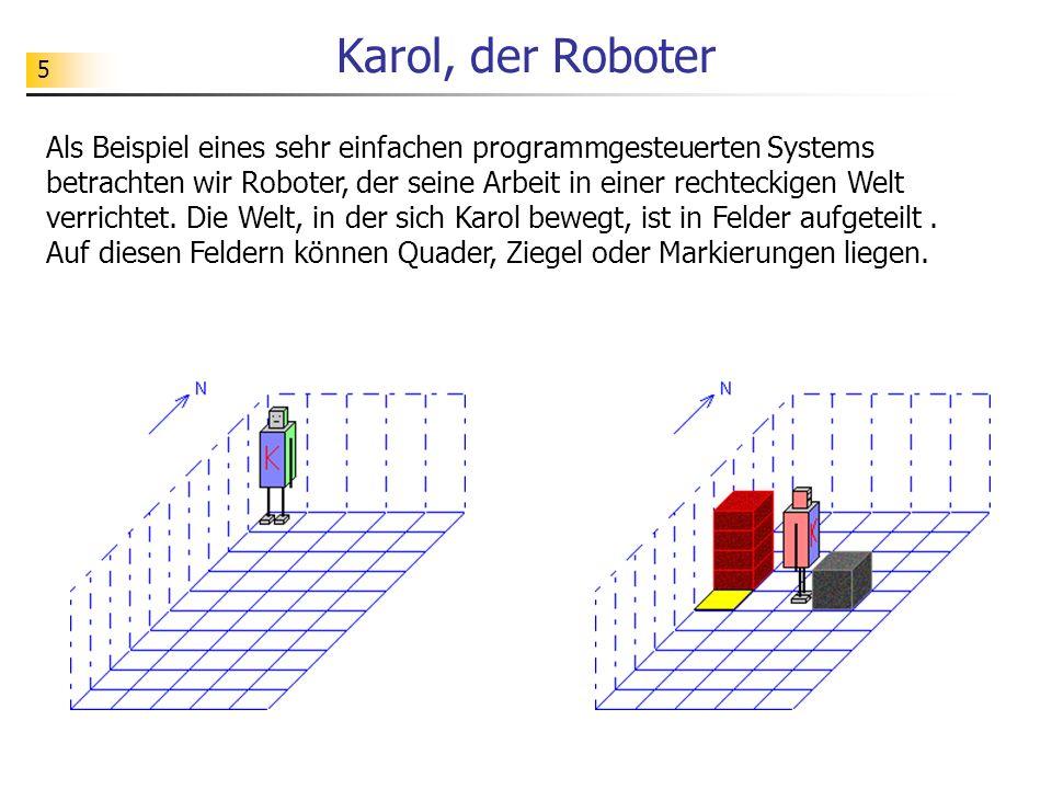 5 Karol, der Roboter Als Beispiel eines sehr einfachen programmgesteuerten Systems betrachten wir Roboter, der seine Arbeit in einer rechteckigen Welt