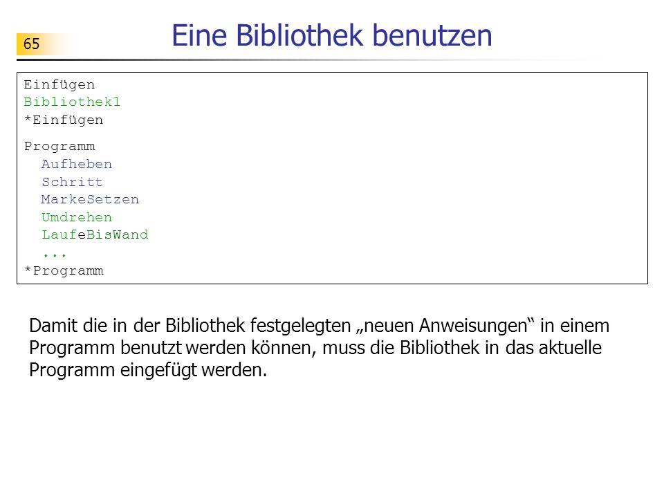 65 Eine Bibliothek benutzen Einfügen Bibliothek1 *Einfügen Programm Aufheben Schritt MarkeSetzen Umdrehen LaufeBisWand... *Programm Damit die in der B