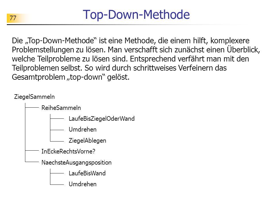 77 Top-Down-Methode Die Top-Down-Methode ist eine Methode, die einem hilft, komplexere Problemstellungen zu lösen. Man verschafft sich zunächst einen
