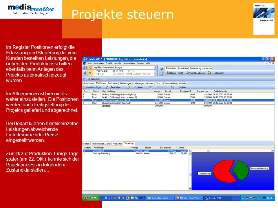 Information Technologies Projekte steuern Im Register Positionen erfolgt die Erfassung und Steuerung der vom Kunden bestellten Leistungen, die neben den Produktionsschritten ebenfalls beim Anlegen des Projekts automatisch erzeugt wurden.