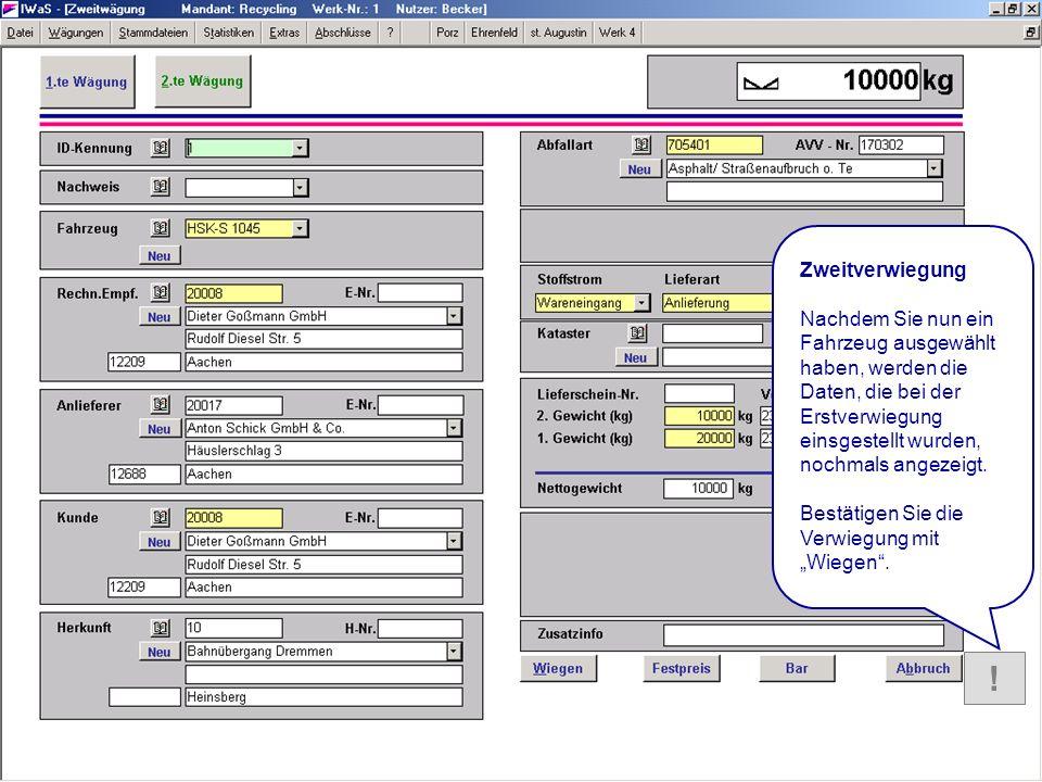 HILFE Zweitwägung- Formular ! Zweitverwiegung Nachdem Sie nun ein Fahrzeug ausgewählt haben, werden die Daten, die bei der Erstverwiegung einsgestellt