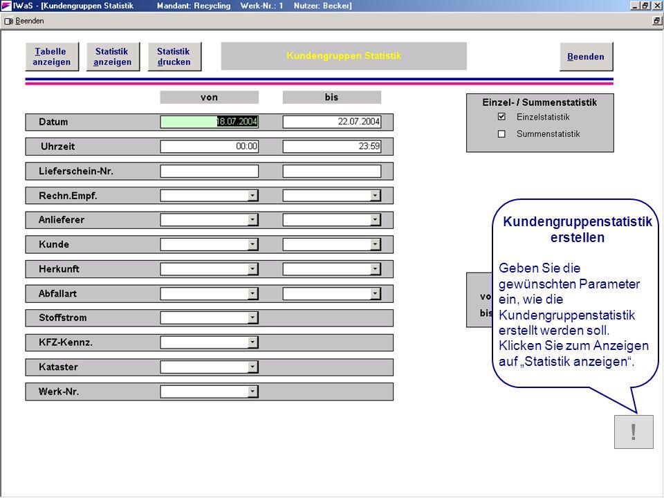HILFE Kundengruppen statistik ! Kundengruppenstatistik erstellen Geben Sie die gewünschten Parameter ein, wie die Kundengruppenstatistik erstellt werd
