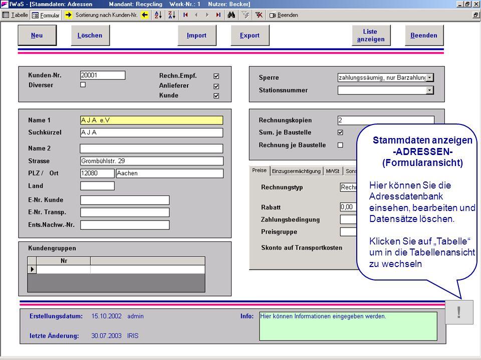 HILFE Stammdaten Adressen_Form ular ! Stammdaten anzeigen -ADRESSEN- (Formularansicht) Hier können Sie die Adressdatenbank einsehen, bearbeiten und Da