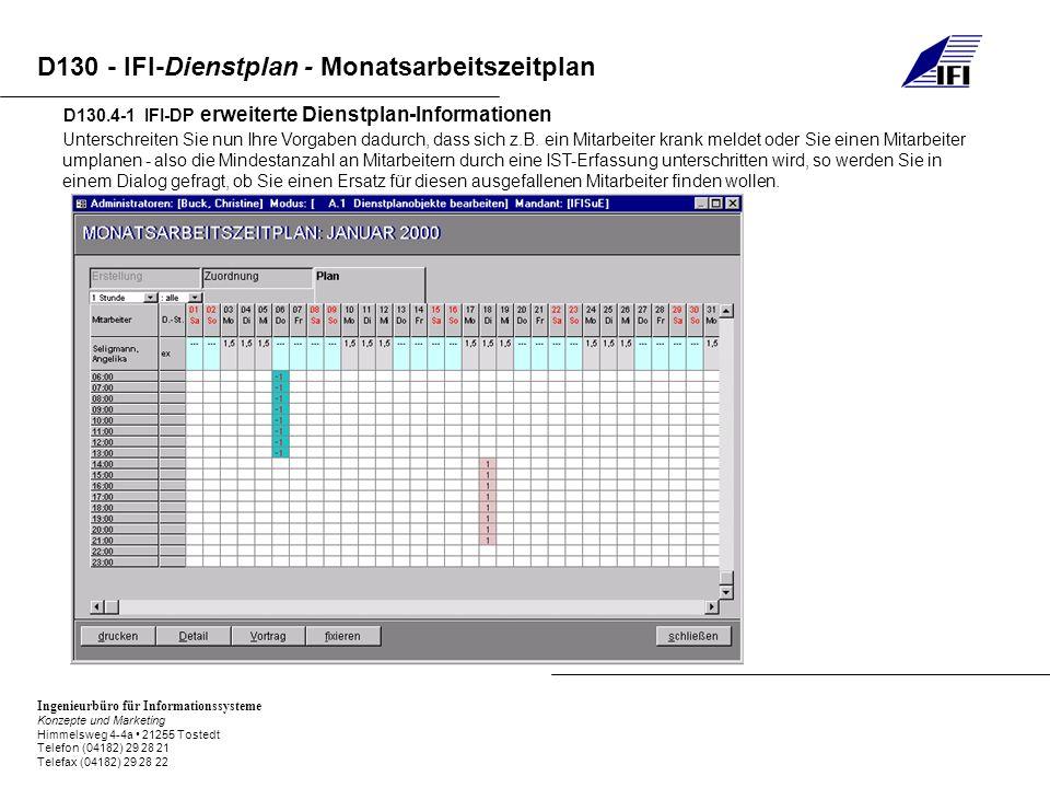 Ingenieurbüro für Informationssysteme Konzepte und Marketing Himmelsweg 4-4a 21255 Tostedt Telefon (04182) 29 28 21 Telefax (04182) 29 28 22 D130 - IFI-Dienstplan - Monatsarbeitszeitplan D130.4-1 IFI-DP erweiterte Dienstplan-Informationen Unterschreiten Sie nun Ihre Vorgaben dadurch, dass sich z.B.