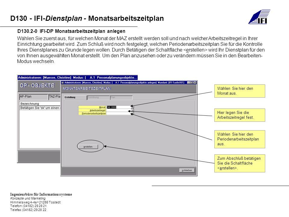 Ingenieurbüro für Informationssysteme Konzepte und Marketing Himmelsweg 4-4a 21255 Tostedt Telefon (04182) 29 28 21 Telefax (04182) 29 28 22 D130 - IFI-Dienstplan - Monatsarbeitszeitplan D130.3-0 IFI-DP Monatsarbeitszeitplan bearbeiten Nach Auswahl der Aktion: Dienstplanobjekt bearbeiten, wählen Sie bitte den gewünschten Plan aus.