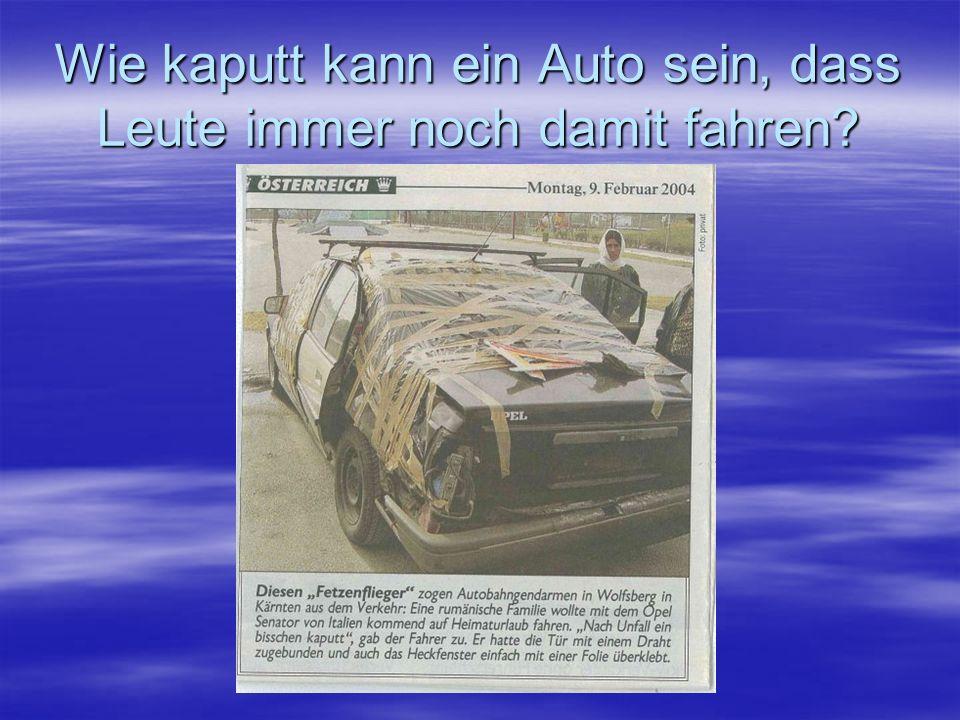 Wie kaputt kann ein Auto sein, dass Leute immer noch damit fahren?