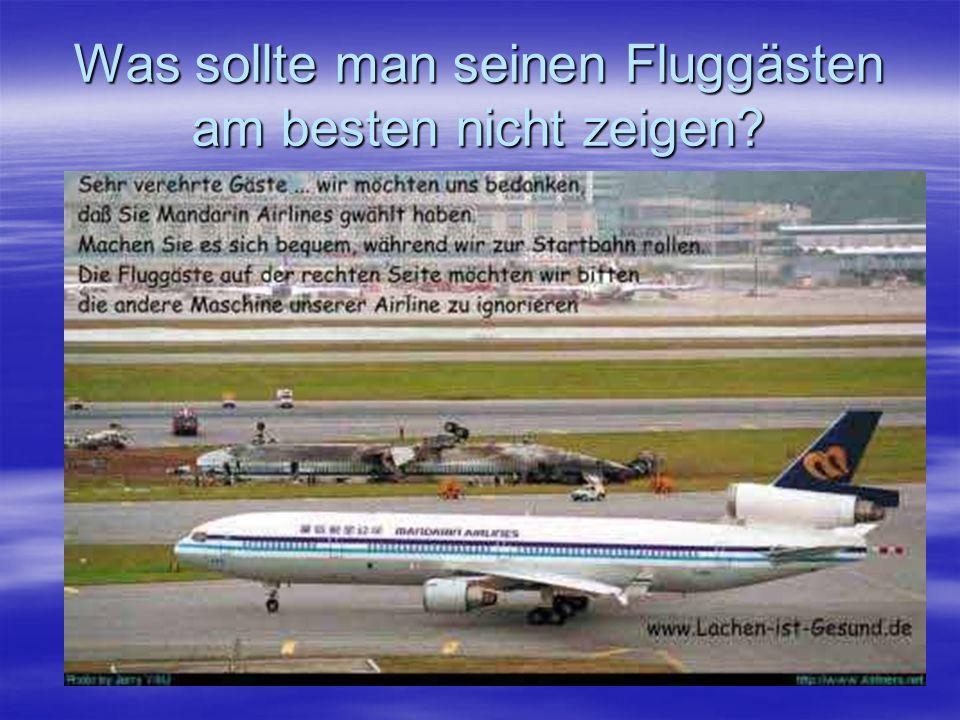 Was sollte man seinen Fluggästen am besten nicht zeigen?