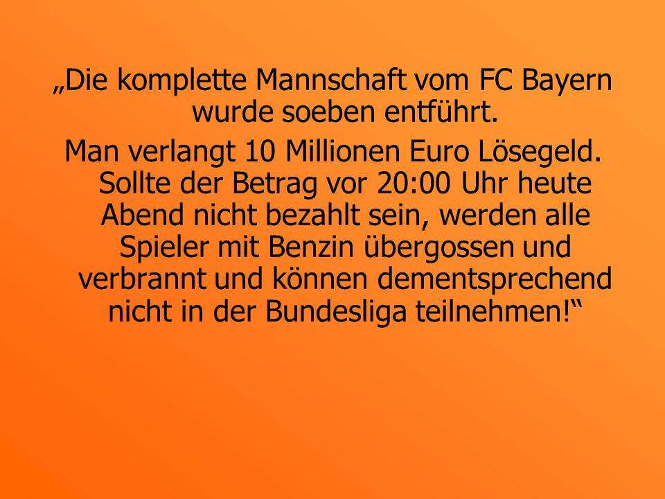 Die komplette Mannschaft vom FC Bayern wurde soeben entführt.