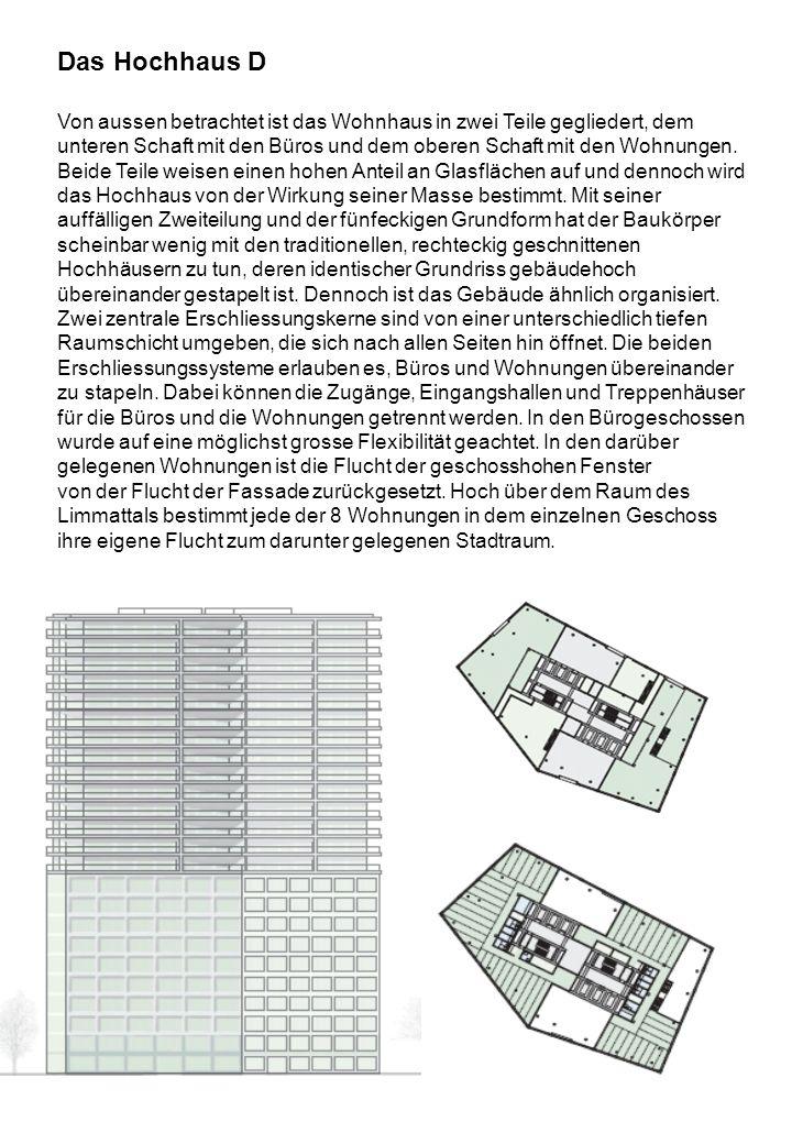 Das Hochhaus D Von aussen betrachtet ist das Wohnhaus in zwei Teile gegliedert, dem unteren Schaft mit den Büros und dem oberen Schaft mit den Wohnungen.