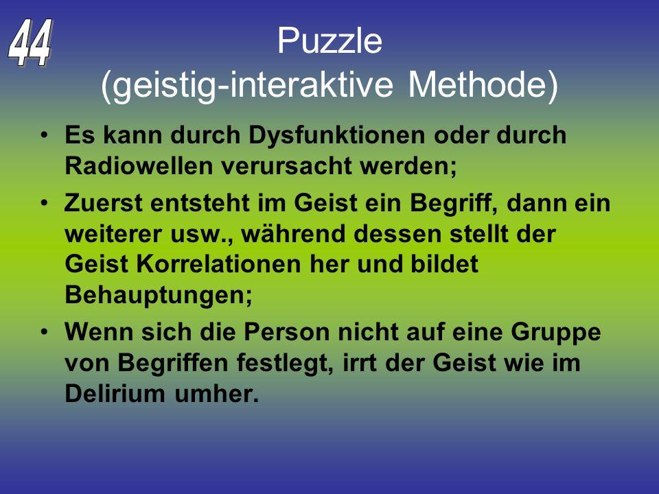 Puzzle (geistig-interaktive Methode) Es kann durch Dysfunktionen oder durch Radiowellen verursacht werden; Zuerst entsteht im Geist ein Begriff, dann