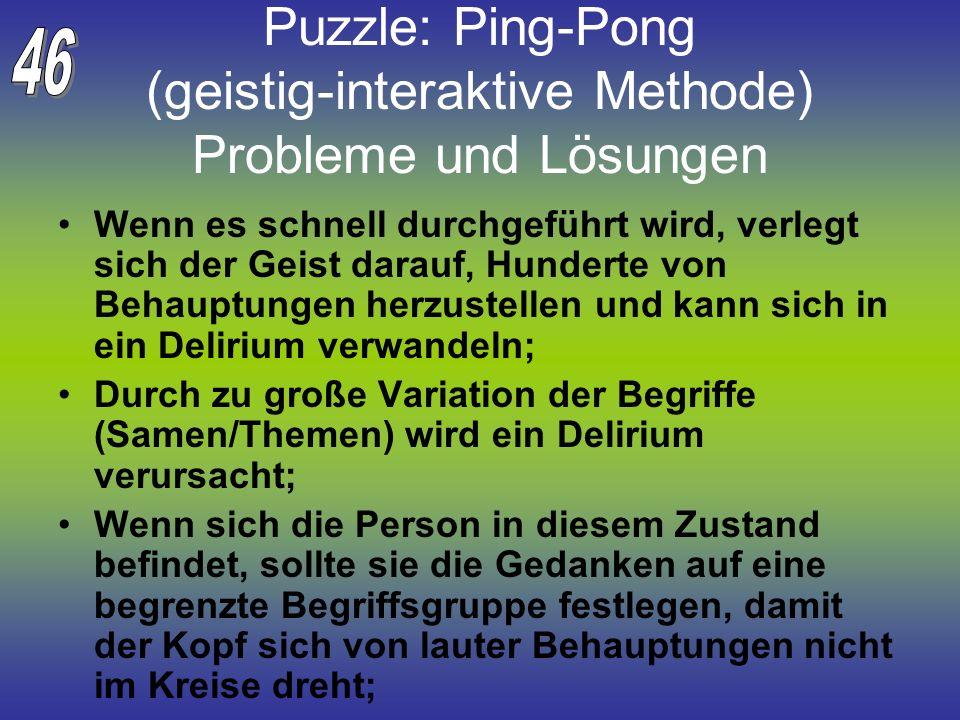 Puzzle: Ping-Pong (geistig-interaktive Methode) Probleme und Lösungen Wenn es schnell durchgeführt wird, verlegt sich der Geist darauf, Hunderte von B