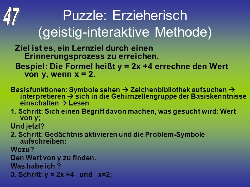 Puzzle: Erzieherisch (geistig-interaktive Methode) Ziel ist es, ein Lernziel durch einen Erinnerungsprozess zu erreichen. Bespiel: Die Formel heißt y