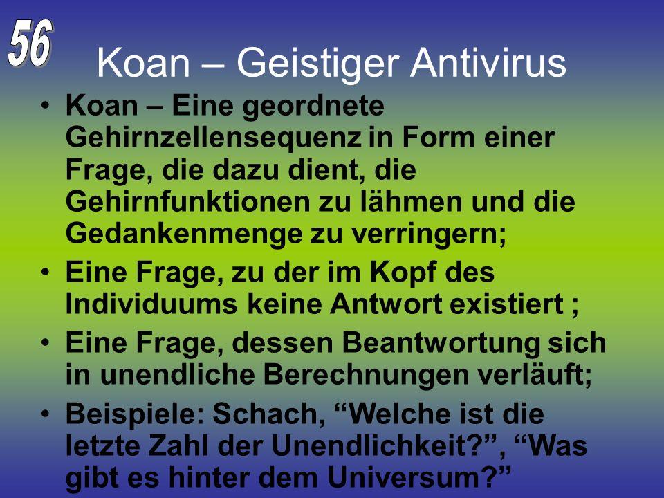 Koan – Geistiger Antivirus Koan – Eine geordnete Gehirnzellensequenz in Form einer Frage, die dazu dient, die Gehirnfunktionen zu lähmen und die Gedan