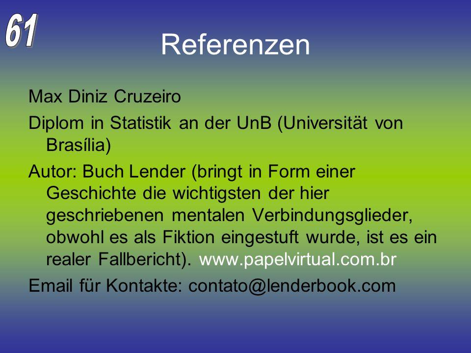 Referenzen Max Diniz Cruzeiro Diplom in Statistik an der UnB (Universität von Brasília) Autor: Buch Lender (bringt in Form einer Geschichte die wichti